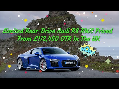 Limited Rear-Drive Audi R8 RWS Priced From ?112,450 OTR In The UK