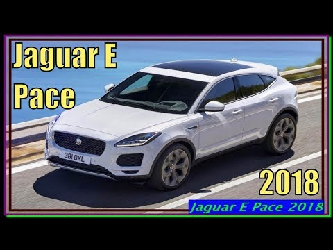 Jaguar E Pace 2018 |  2018 Jaguar E Pace Petrol and Diesel Interior Exterior Review